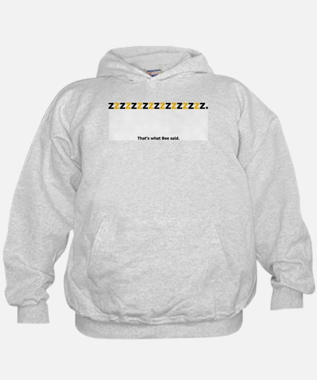 That's what bee said Hoodie