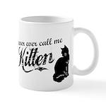 """""""Never Call Me Kitten"""" Mug"""