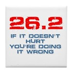 26.2 - If It Doesn't Hurt Tile Coaster