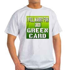 I Will Marry For Green Card T-Shirt