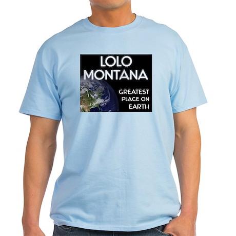 lolo montana - greatest place on earth Light T-Shi
