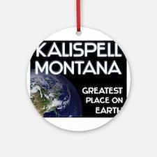 kalispell montana - greatest place on earth Orname