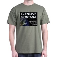 glendive montana - greatest place on earth T-Shirt