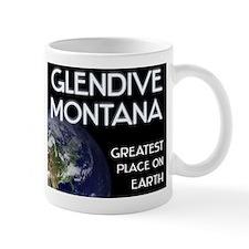 glendive montana - greatest place on earth Mug