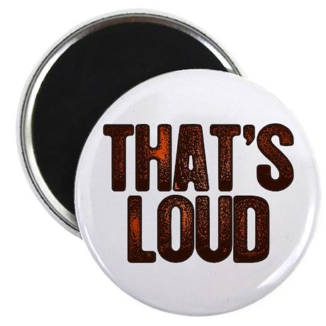 That's Loud Magnet