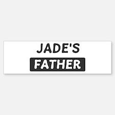 Jades Father Bumper Bumper Bumper Sticker