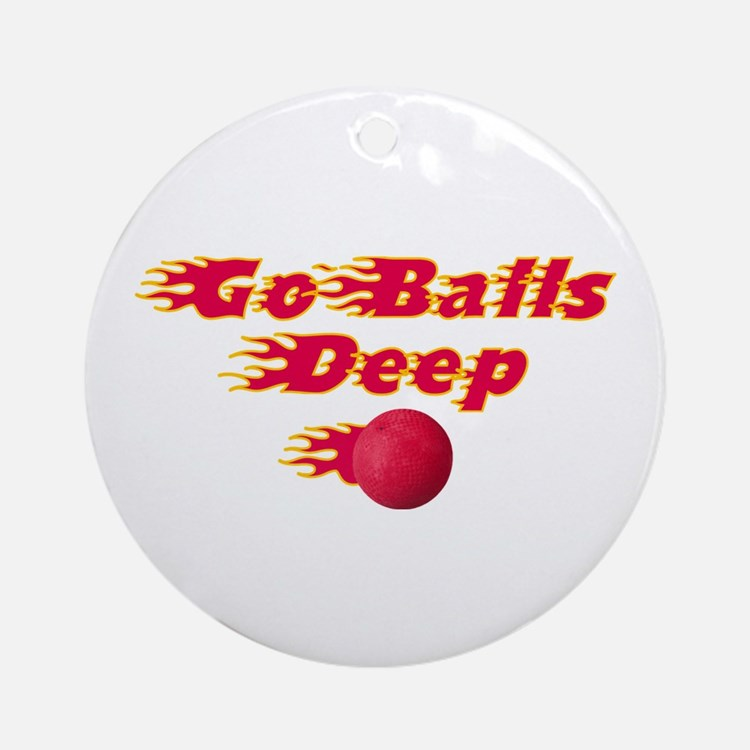 Dodgeball - Go Balls Deep Ornament (Round)