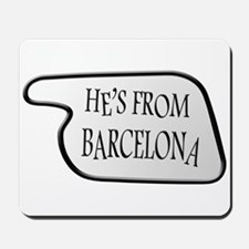He's from Barcelona Mousepad