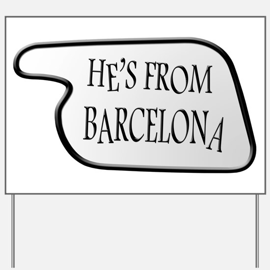 He's from Barcelona Yard Sign