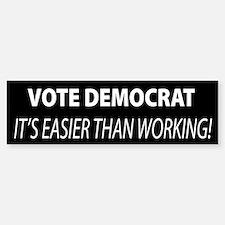Vote Democrat It's Easier Than Working Bumper Bumper Sticker