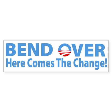 Bend Over Here Comes The Change Bumper Sticker