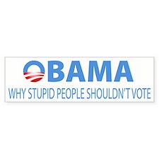 Obama - Why Stupid People Shouldn't Vote Bumper Bumper Sticker