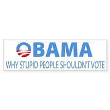 Obama - Why Stupid People Shouldn't Vote Bumper Stickers