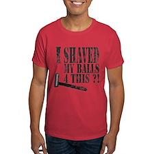 I shaved my balls 4 this?! T-Shirt