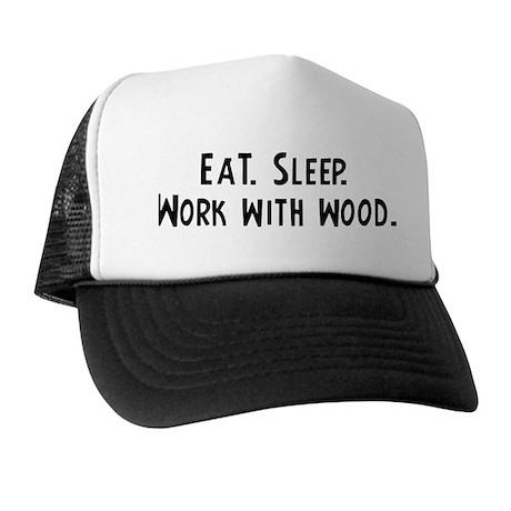 Eat, Sleep, Work with wood Trucker Hat