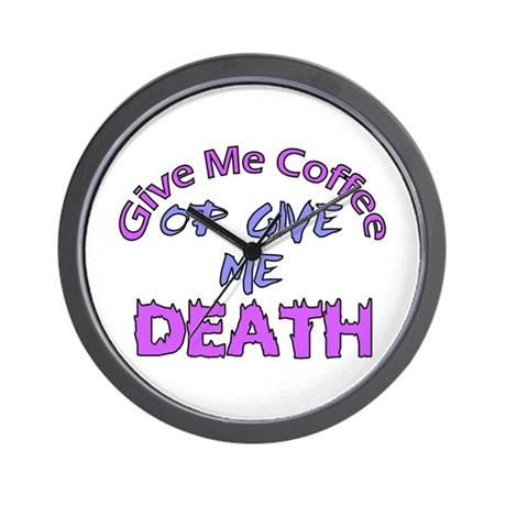 Give Me Coffee Or Death Wall Clock