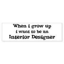 Be An Interior Designer Bumper Bumper Sticker