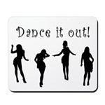 Dance It Out! Mousepad