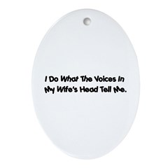 Voices in my wife's head Oval Ornament