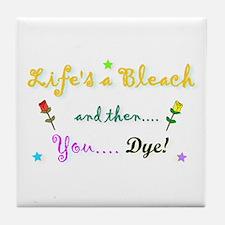 Life's a Bleach! Tile Coaster