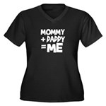 Mommy + Daddy = Me Women's Plus Size V-Neck Dark T