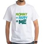Mommy + Daddy = Me White T-Shirt