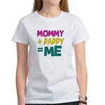 Mommy + Daddy = Me Women's T-Shirt