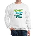 Mommy + Daddy = Me Sweatshirt