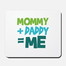 Mommy + Daddy = Me Mousepad