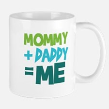 Mommy + Daddy = Me Mug