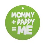 Mommy + Daddy = Me Ornament (Round)