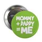 "Mommy + Daddy = Me 2.25"" Button"