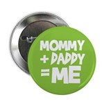 "Mommy + Daddy = Me 2.25"" Button (10 pack)"