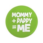 "Mommy + Daddy = Me 3.5"" Button"
