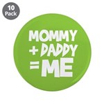 "Mommy + Daddy = Me 3.5"" Button (10 pack)"