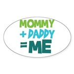 Mommy + Daddy = Me Oval Sticker
