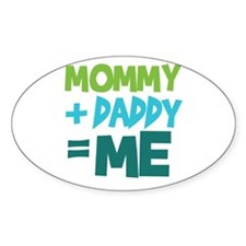 Mommy + Daddy = Me Oval Decal