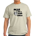 Milk Was A Bad Choice Light T-Shirt