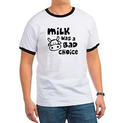 Milk Was A Bad Choice T