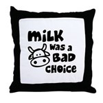 Milk Was A Bad Choice Throw Pillow