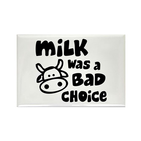 Milk Was A Bad Choice Rectangle Magnet