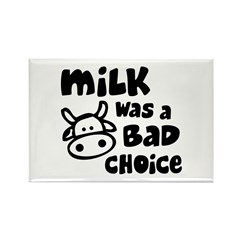 Milk Was A Bad Choice Rectangle Magnet (100 pack)