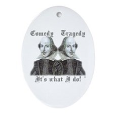 Shakespeare - It's what I do! Oval Ornament
