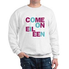 Come On Eileen Eighties Sweatshirt