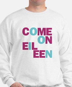 Come On Eileen Eighties Sweatshirt
