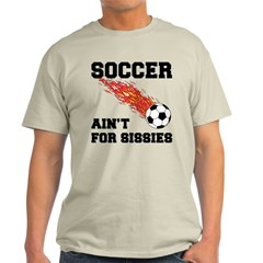 Soccer Ain't For Sissies T-Shirt