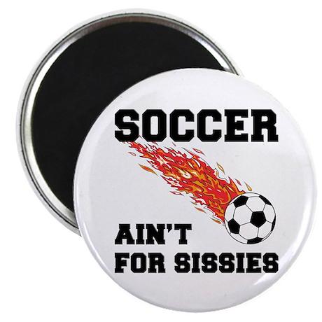 Soccer Ain't For Sissies Magnet