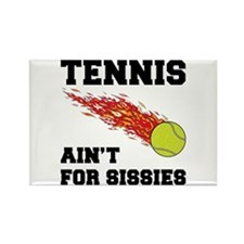 Tennis Ain't For Sissies Rectangle Magnet