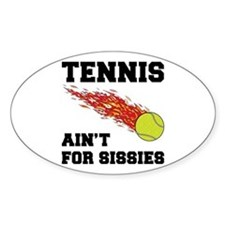 Tennis Ain't For Sissies Oval Sticker