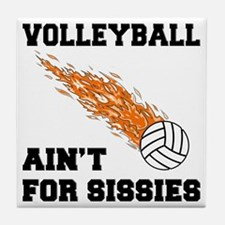 Volleyball Ain't For Sissies Tile Coaster